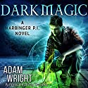 Dark Magic: Harbinger P.I., Book 3 Audiobook by Adam J Wright Narrated by Greg Tremblay