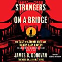 Strangers on a Bridge: The Case of Colonel Abel Audiobook by James Donovan Narrated by George Newbern