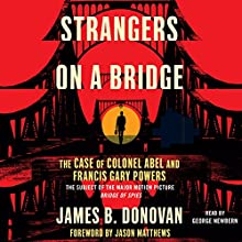 Strangers on a Bridge: The Case of Colonel Abel (       UNABRIDGED) by James Donovan Narrated by George Newbern