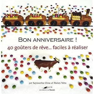 Bon anniversaire ! : 40 goûters de rêve... faciles à réaliser
