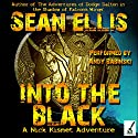 Into the Black: A Nick Kismet Adventure Audiobook by Sean Ellis Narrated by Andy Babinski