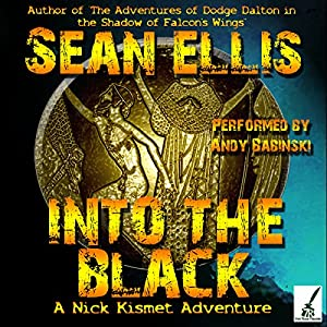 Into the Black: A Nick Kismet Adventure | [Sean Ellis]