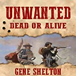 Unwanted: Dead or Alive: Buck and Dobie, Book 1 | Gene Shelton