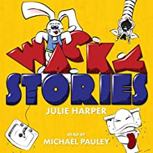 Wacky Stories: 10 Short Stories for Kids (       UNABRIDGED) by Julie Harper Narrated by Michael Pauley
