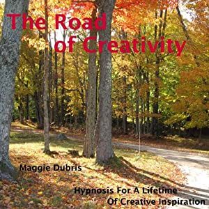 The Road of Creativity: Hypnosis for a Lifetime of Creative Inspiration | [Maggie Dubris]