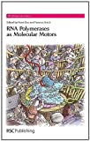 RNA Polymerases as Molecular Motors (RSC Biomolecular Sciences)