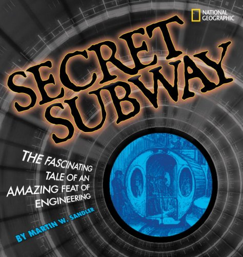 Secret Subway: The Fascinating Tale of an Amazing Feat of Engineering