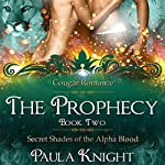 Cougar Romance: The Prophecy: Secret Shades of the Alpha Blood Series, Book 2 | Paula Knight