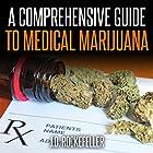 A Comprehensive Guide to Medical Marijuana (       ungekürzt) von J. D. Rockefeller Gesprochen von: E. Jonathan Kessler