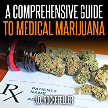 A Comprehensive Guide to Medical Marijuana (       UNABRIDGED) by J. D. Rockefeller Narrated by E. Jonathan Kessler