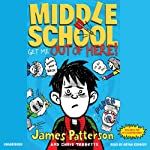 Get Me Out of Here!: Middle School, Book 2 | James Patterson,Chris Tebbetts