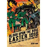 Blood Upon the Rose: Easter 1916: The Rebellion That Set Ireland Freeby Gerry Hunt