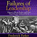 Failures of Leadership: History's Worst Rulers and How Their People Suffered For It (       UNABRIDGED) by Frederick Parker Narrated by Kevin Pierce