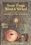 img - for Some Things Weird And Wicked: 12 Stories to Chill Your Bones book / textbook / text book