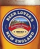 Beer Lover's New England: Best Breweries, Brewpubs & Beer Bars (Beer Lovers Series)