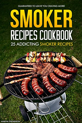 Smoker Recipes Cookbook - 25 Addicting Smoker Recipes: Guaranteed to Leave You Craving More! (Wood Smoker Cook Books compare prices)