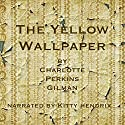 The Yellow Wallpaper Audiobook by Charlotte Perkins Gilman Narrated by Kitty Hendrix