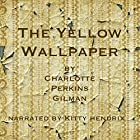 The Yellow Wallpaper Hörbuch von Charlotte Perkins Gilman Gesprochen von: Kitty Hendrix