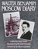 Moscow Diary (0674587448) by Benjamin, Walter