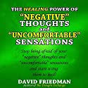 The Healing Power of Negative Thoughts and Uncomfortable Sensations Audiobook by David Friedman Narrated by David Friedman