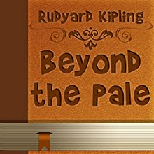 Beyond the Pale (       UNABRIDGED) by Rudyard Kipling Narrated by Anastasia Bertollo