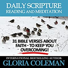 Daily Scripture Reading and Meditation: 31 Bible Verses About Faith - To Keep You Overcoming! (       UNABRIDGED) by Gloria Coleman Narrated by Gayle Ambrielle Loflin