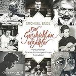 Michael Ende - Der Geschichtenerzähler: Hörbuchedition Gedichte, Erzählungen, Essays, Originaltöne | Michael Ende