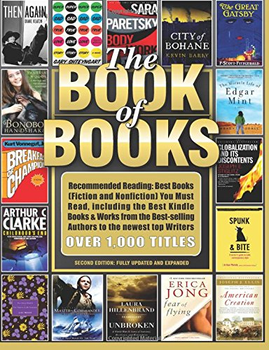 The Book Of Books: Recommended Reading: Best Books (Fiction And Nonfiction) You Must Read, Including The Best Kindle Books & Works From The ... Writers (The Book Of Books Series) (Volume 1)