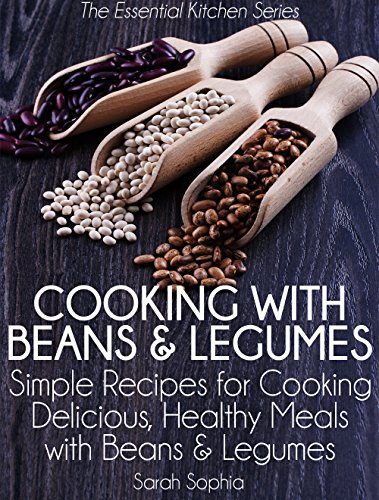 Cooking with Beans and Legumes: Simple Recipes for Cooking Delicious, Healthy Meals with Beans and Legumes (The Essential Kitchen Series Book 12) (Sarah Cooking compare prices)