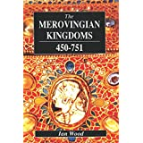The Merovingian Kingdoms 450 - 751 ~ I. N. Wood
