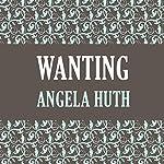 Wanting | Angela Huth