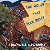 Maxwell Newhouse The House That Max Built