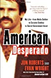 img - for American Desperado: My Life--From Mafia Soldier to Cocaine Cowboy to Secret Government Asset book / textbook / text book