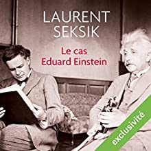 Le cas Eduard Einstein | Livre audio Auteur(s) : Laurent Seksik Narrateur(s) : Bertrand Suarez-Pazos