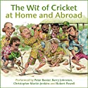 The Wit of Cricket at Home and Abroad  by Barry Johnston Narrated by Barry Johnston, Peter Baxter, Christopher Martin-Jenkins, Robert Powell