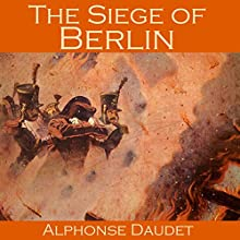 The Siege of Berlin (       UNABRIDGED) by Alphonse Daudet Narrated by Cathy Dobson