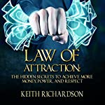Law of Attraction: The Hidden Secrets to Achieve More Money, Power, and Respect | Keith Richardson