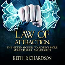 Law of Attraction: The Hidden Secrets to Achieve More Money, Power, and Respect (       UNABRIDGED) by Keith Richardson Narrated by Alan Munro