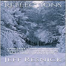 Reflections: Looking Back Reminds Us Who We Are, How We Got Here, Where We're Going, What It Means, and Why It Matters Audiobook by Jeff Resnick Narrated by Jeff Resnick