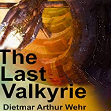 The Last Valkyrie Audiobook by Dietmar Arthur Wehr Narrated by Shiromi Arserio