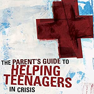 A Parent's Guide to Helping Teenagers in Crisis | [Miles V. Van Pelt, Jim Hancock]