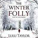 The Winter Folly (       UNABRIDGED) by Lulu Taylor Narrated by Julia Barrie