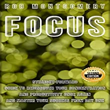Focus: Straight-Forward Guide to Rediscover Your Concentration and Productivity Once Again and Master Your Success from Day One Audiobook by Rob Montgomery Narrated by Troy Reich