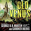 Old Venus Audiobook by George R.R. Martin - editor, Gardner Dozois - editor Narrated by  various