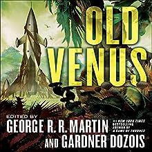 Old Venus | Livre audio Auteur(s) : George R.R. Martin - editor, Gardner Dozois - editor Narrateur(s) :  various