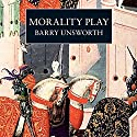 Morality Play Audiobook by Barry Unsworth Narrated by Michael Maloney