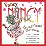 Fancy Nancy: Splendiferous Christmas (       UNABRIDGED) by Jane O'Connor Narrated by Chloe Hennessee