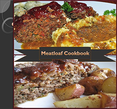 Meatloaf: 80 Simple and Delicious Meatloaf Recipes (meatloaf cookbook, meatloaf recipe book, easy and delicious meatloaf recipes, traditional meatloaf recipes, meatloaf recipe) by Jennifer Smith
