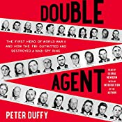 Double Agent: The First Hero of World War II and How the FBI Outwitted and Destroyed a Nazi Spy Ring | [Peter Duffy]
