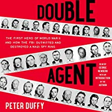 Double Agent: The First Hero of World War II and How the FBI Outwitted and Destroyed a Nazi Spy Ring (       UNABRIDGED) by Peter Duffy Narrated by George Newbern, Peter Duffy